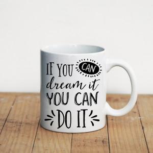 Просто Мыколка Кружка If you can dream it you can do it