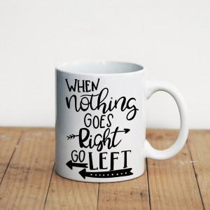Просто Мыколка Кружка When Nothing Goes Right…